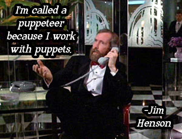 Jim Henson called a puppeteer